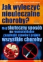 Jak wyleczyć nieuleczalne choroby  Lidia Szadkowska